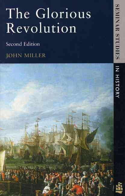 The Glorious Revolution By Miller, John