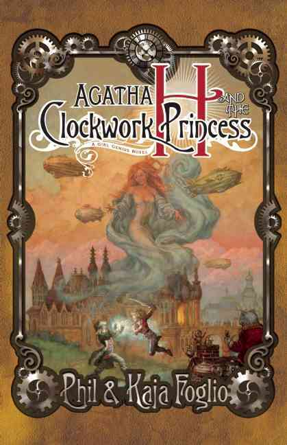 Agatha H. and the Clockwork Princess By Foglio, Phil/ Foglio, Kaja (ILT)